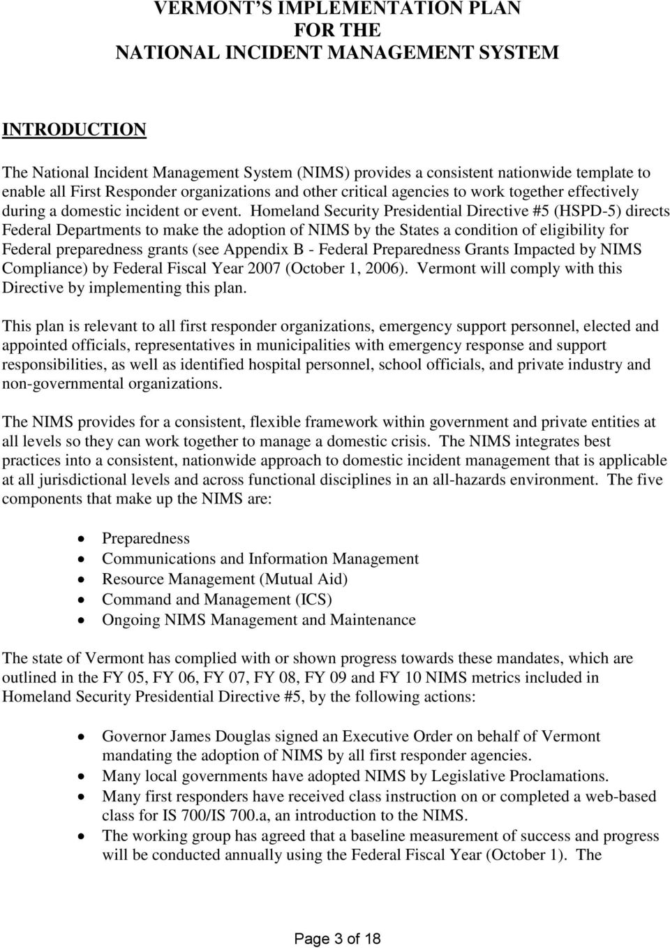 Homeland Security Presidential Directive #5 (HSPD-5) directs Federal Departments to make the adoption of NIMS by the States a condition of eligibility for Federal preparedness grants (see Appendix B