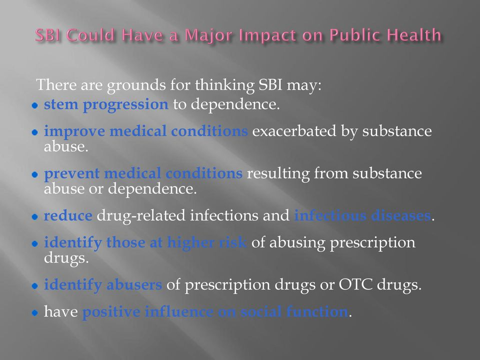prevent medical conditions resulting from substance abuse or dependence.