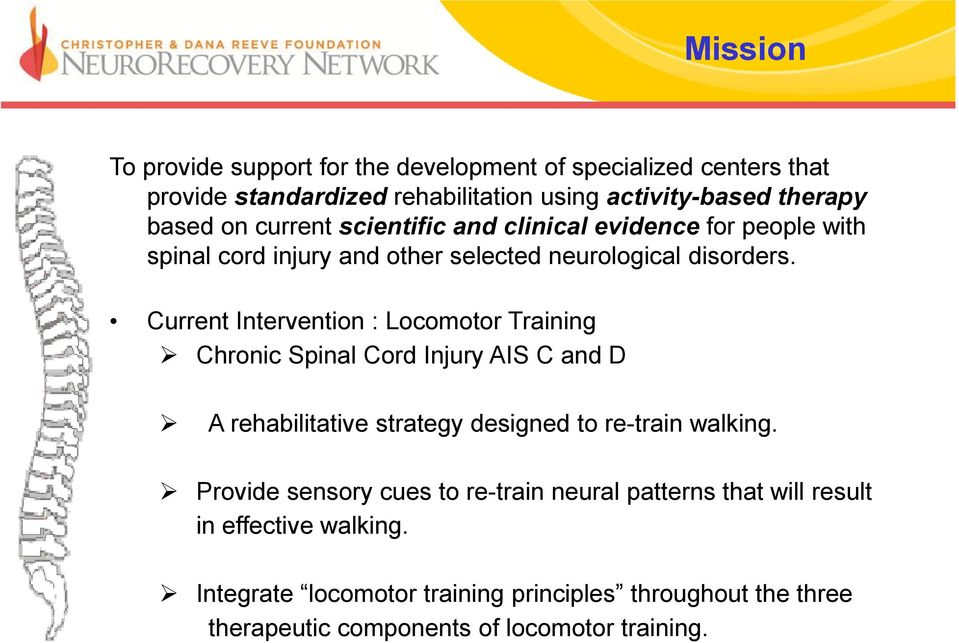Current Intervention : Locomotor Training Chronic Spinal Cord Injury AIS C and D A rehabilitative strategy designed to re-train walking.