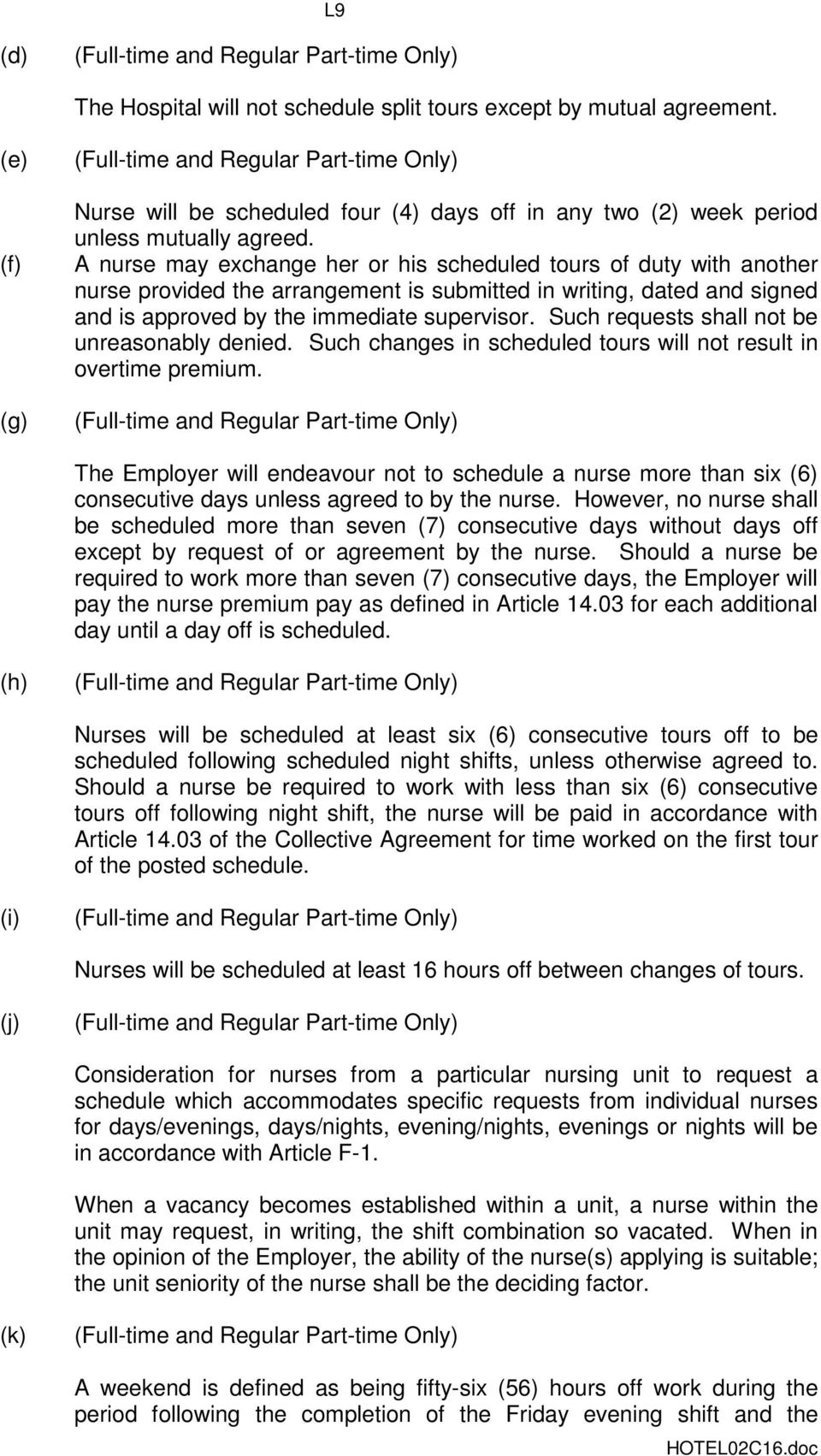 Such requests shall not be unreasonably denied. Such changes in scheduled tours will not result in overtime premium.