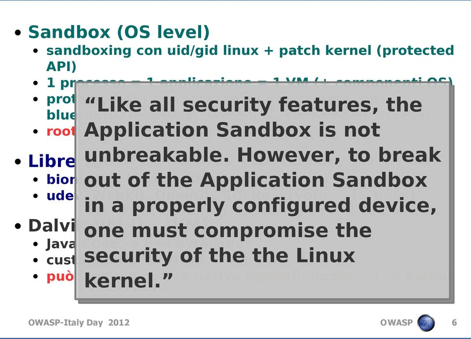 unbreakable. However, However, to to break break Librerie bionic libc (!= gnu libc,!posix) out of the Application Sandbox out of the Application Sandbox udev, WebKit, OpenGL, SQLite, crypto,.