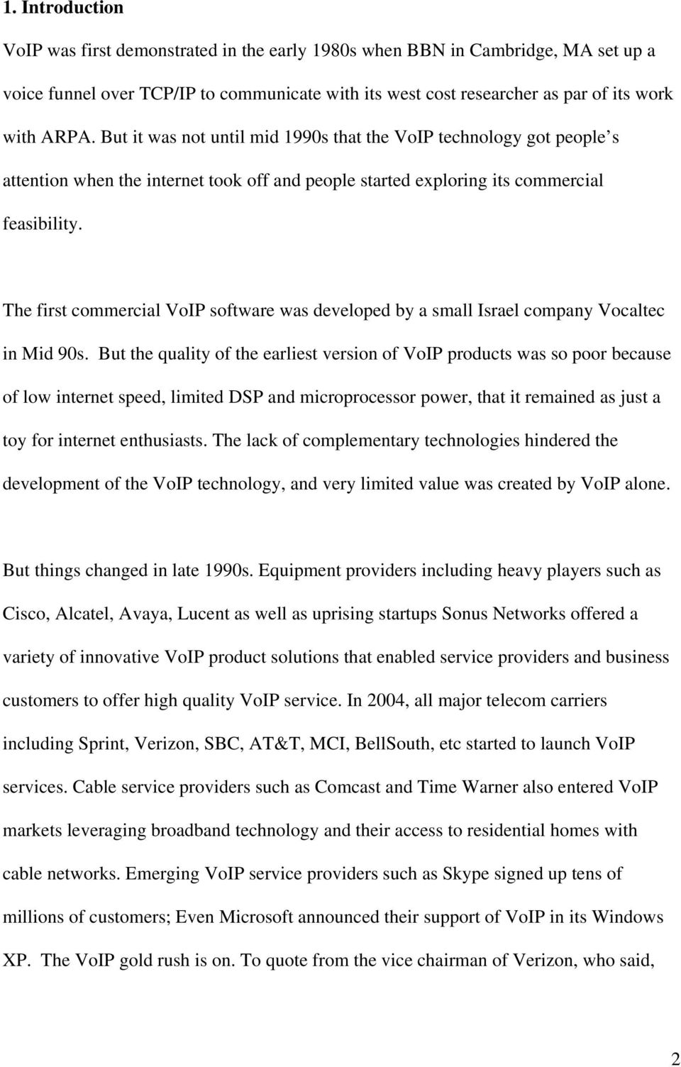The first commercial VoIP software was developed by a small Israel company Vocaltec in Mid 90s.
