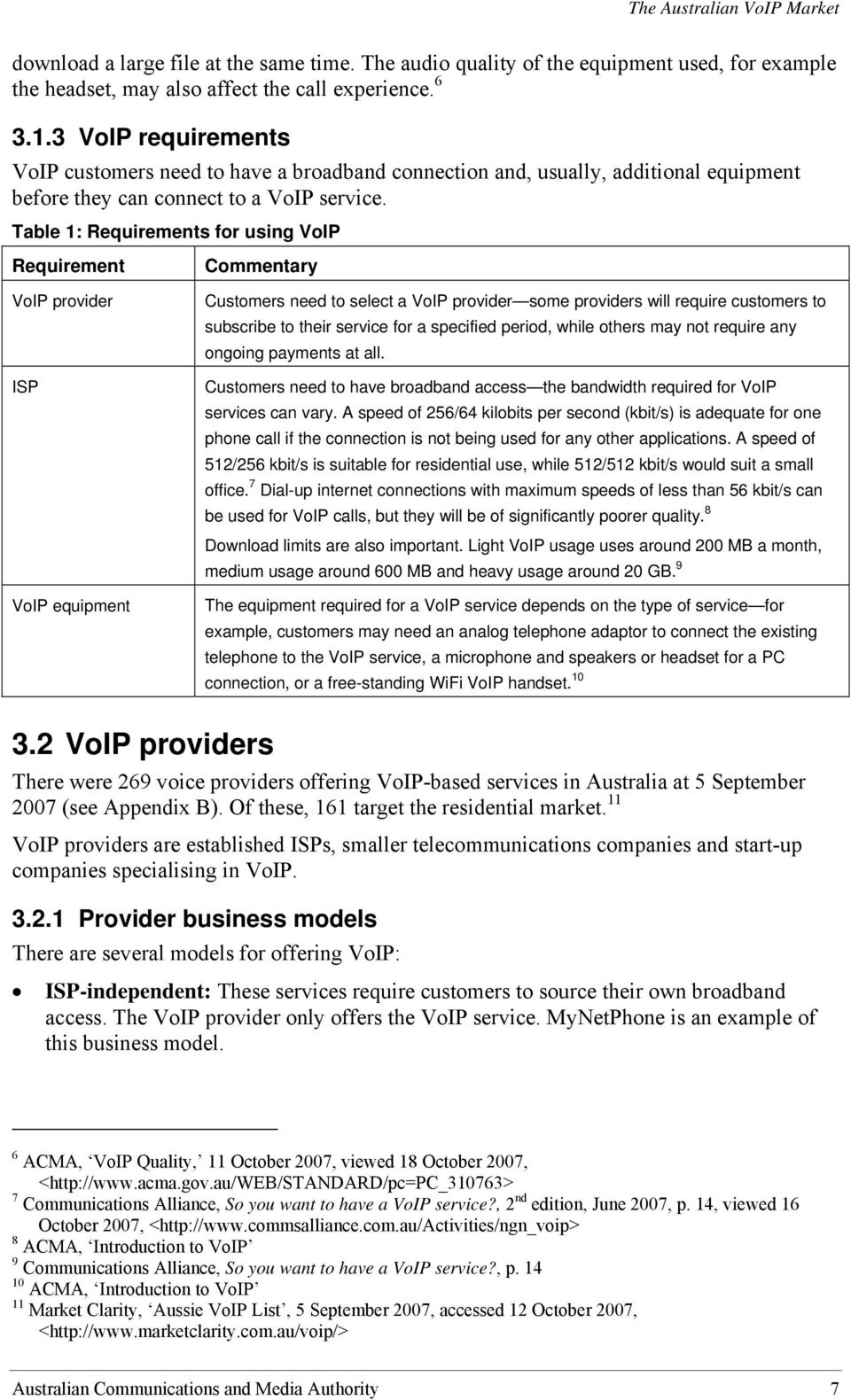 Table 1: Requirements for using VoIP Requirement Commentary VoIP provider ISP VoIP equipment Customers need to select a VoIP provider some providers will require customers to subscribe to their