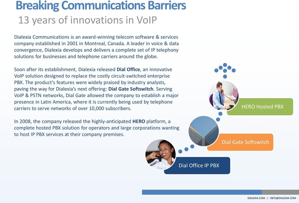 Soon after its establishment, Dialexia released Dial Office, an innovative VoIP solution designed to replace the costly circuit-switched enterprise PBX.