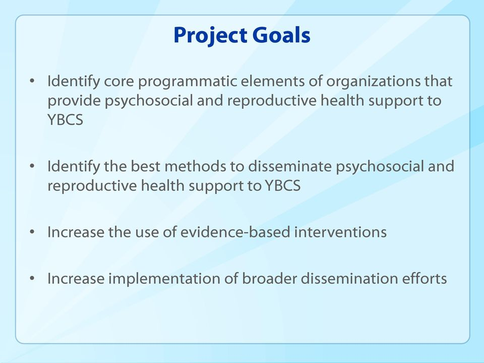 disseminate psychosocial and reproductive health support to YBCS Increase the use