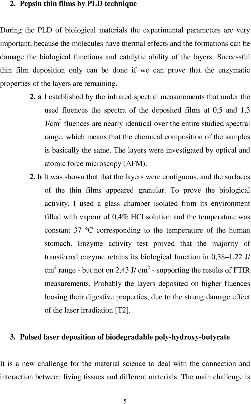 a I established by the infrared spectral measurements that under the used fluences the spectra of the deposited films at 0,5 and 1,3 J/cm 2 fluences are nearly identical over the entire studied