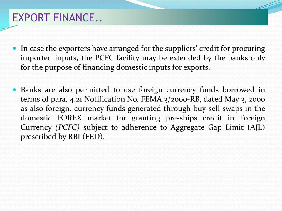 only for the purpose of financing domestic inputs for exports. Banks are also permitted to use foreign currency funds borrowed in terms of para.