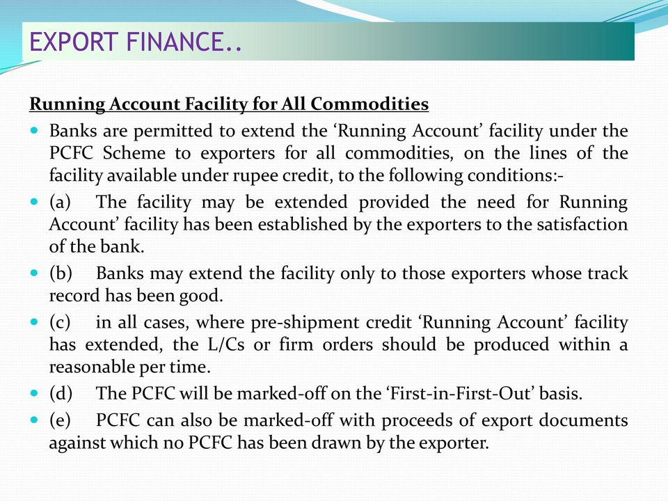 available under rupee credit, to the following conditions:- (a) The facility may be extended provided the need for Running Account facility has been established by the exporters to the satisfaction