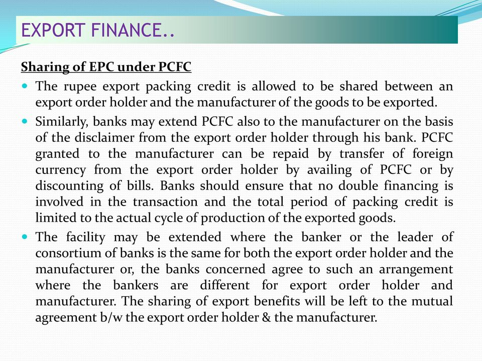 PCFC granted to the manufacturer can be repaid by transfer of foreign currency from the export order holder by availing of PCFC or by discounting of bills.