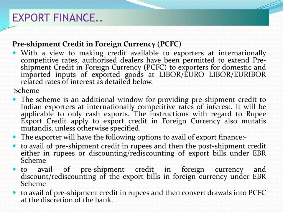 Credit in Foreign Currency (PCFC) to exporters for domestic and imported inputs of exported goods at LIBOR/EURO LIBOR/EURIBOR related rates of interest as detailed below.