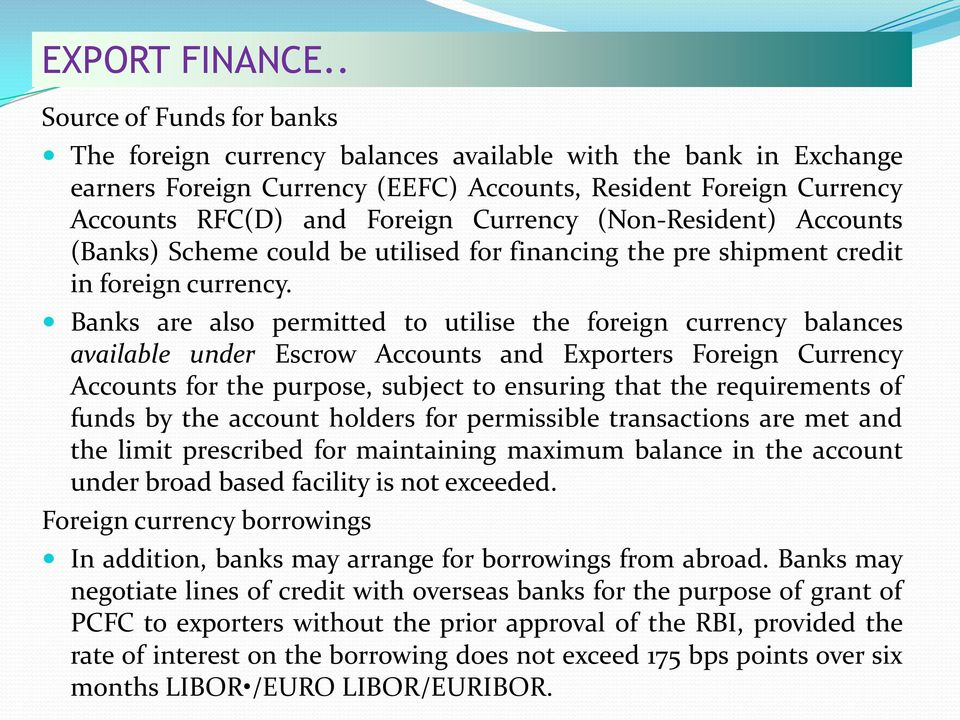 (Non-Resident) Accounts (Banks) Scheme could be utilised for financing the pre shipment credit in foreign currency.