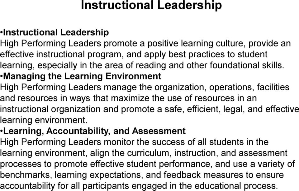 Managing the Learning Environment High Performing Leaders manage the organization, operations, facilities and resources in ways that maximize the use of resources in an instructional organization and