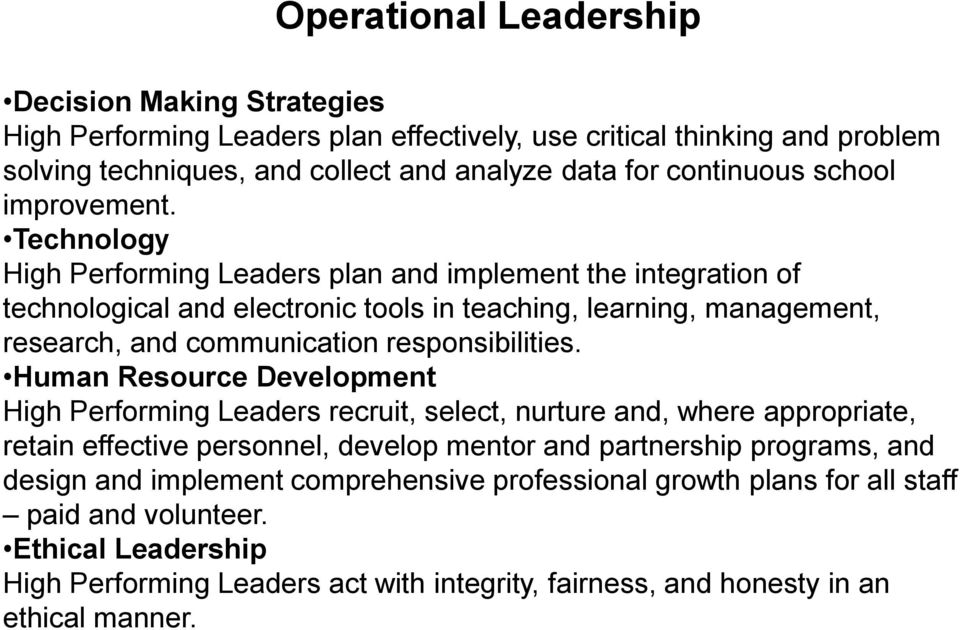 Technology High Performing Leaders plan and implement the integration of technological and electronic tools in teaching, learning, management, research, and communication responsibilities.