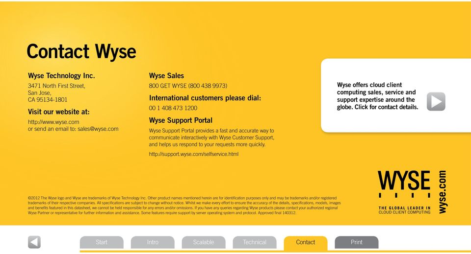 with Wyse Customer Support, and helps us respond to your requests more quickly. http://support.wyse.com/selfservice.
