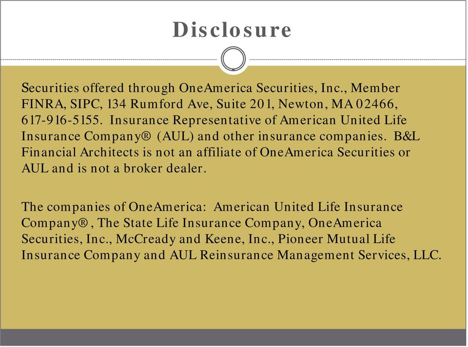 B&L Financial Architects is not an affiliate of OneAmerica Securities or AUL and is not a broker dealer.