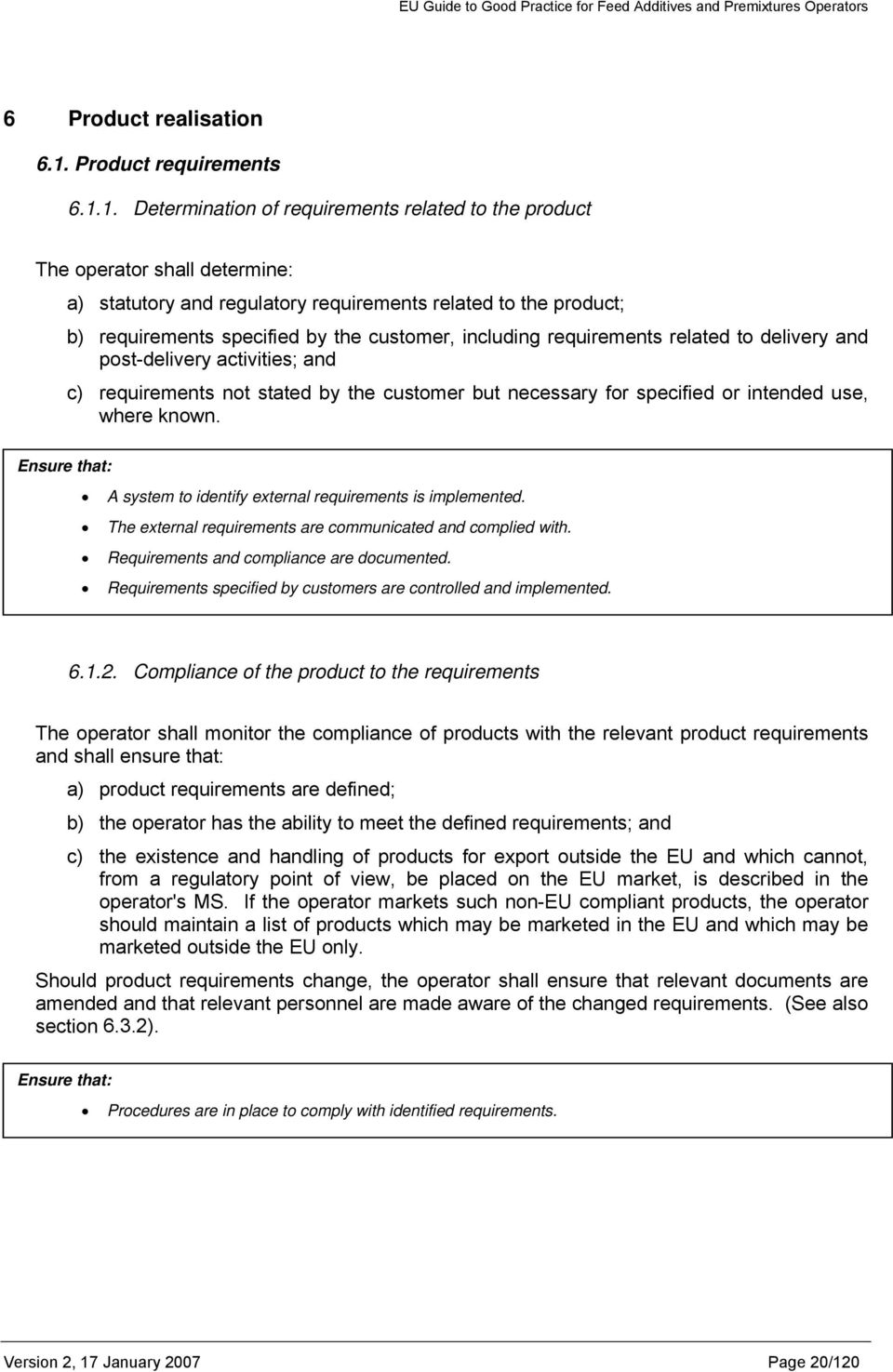 1. Determination of requirements related to the product The operator shall determine: a) statutory and regulatory requirements related to the product; b) requirements specified by the customer,