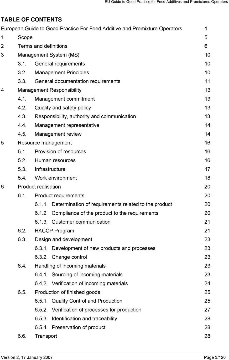 5. Management review 14 5 Resource management 16 5.1. Provision of resources 16 5.2. Human resources 16 5.3. Infrastructure 17 5.4. Work environment 18 6 Product realisation 20 6.1. Product requirements 20 6.