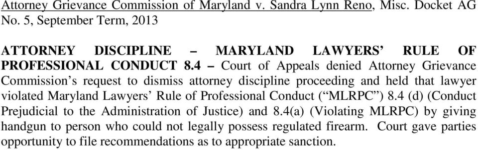4 Court of Appeals denied Attorney Grievance Commission s request to dismiss attorney discipline proceeding and held that lawyer violated Maryland Lawyers