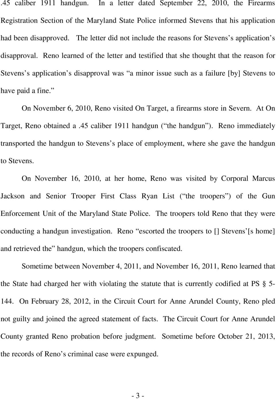 Reno learned of the letter and testified that she thought that the reason for Stevens s application s disapproval was a minor issue such as a failure [by] Stevens to have paid a fine.