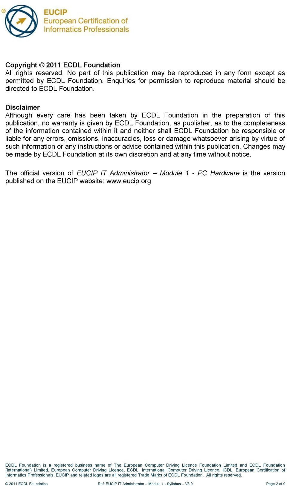 Disclaimer Although every care has been taken by ECDL Foundation in the preparation of this publication, no warranty is given by ECDL Foundation, as publisher, as to the completeness of the