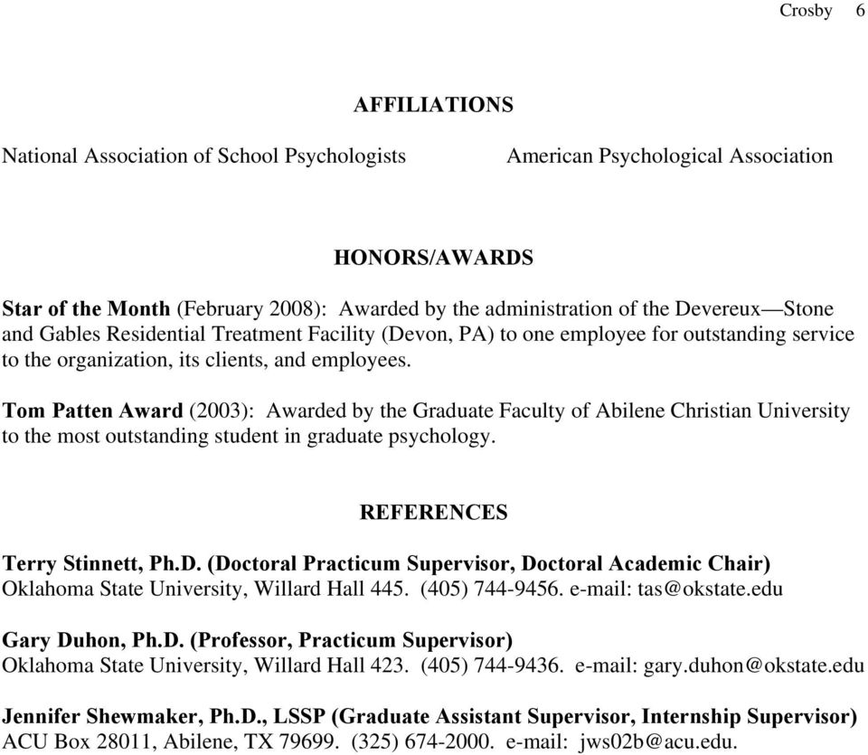 Tom Patten Award (2003): Awarded by the Graduate Faculty of Abilene Christian University to the most outstanding student in graduate psychology. REFERENCES Terry Stinnett, Ph.D.