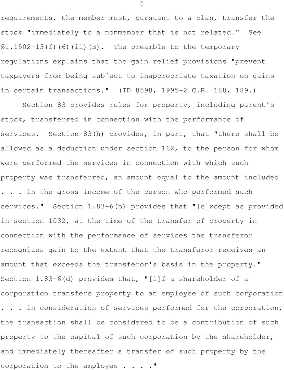""" (TD 8598, 1995-2 C.B. 188, 189.) Section 83 provides rules for property, including parent's stock, transferred in connection with the performance of services."