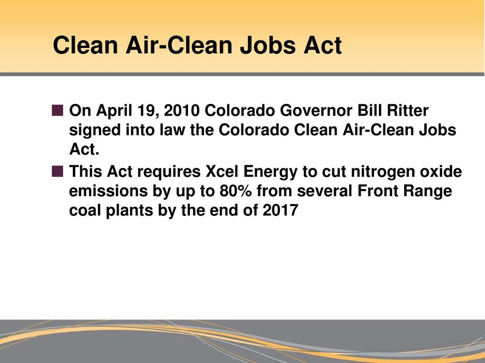 Act. This Act requires Xcel Energy to cut nitrogen oxide