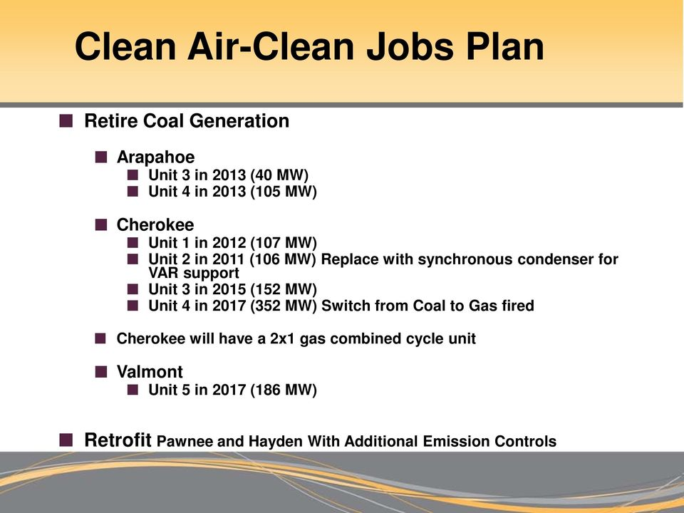 Unit 3 in 2015 (152 MW) Unit 4 in 2017 (352 MW) Switch from Coal to Gas fired Cherokee will have a 2x1 gas