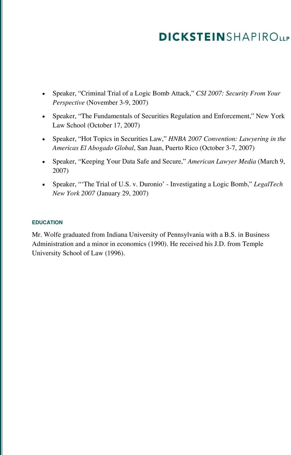 Your Data Safe and Secure, American Lawyer Media (March 9, 2007) Speaker, The Trial of U.S. v. Duronio - Investigating a Logic Bomb, LegalTech New York 2007 (January 29, 2007) EDUCATION Mr.