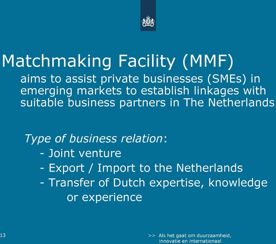 The Netherlands Type of business relation: - Joint venture - Export /