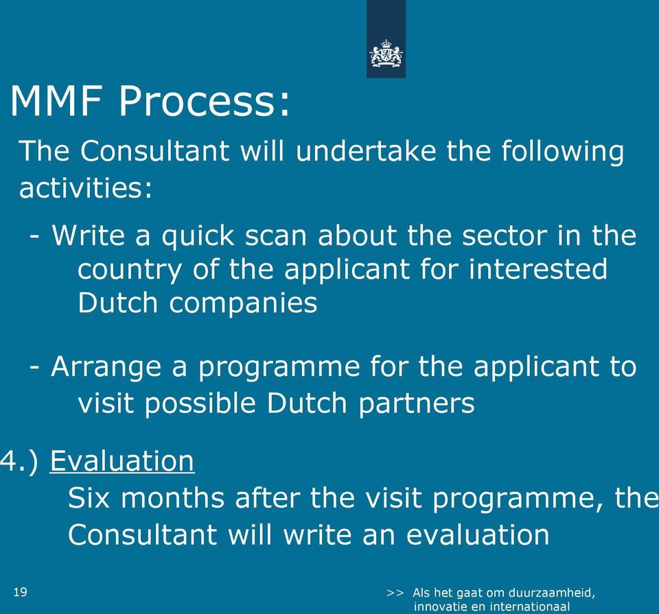 - Arrange a programme for the applicant to visit possible Dutch partners 4.