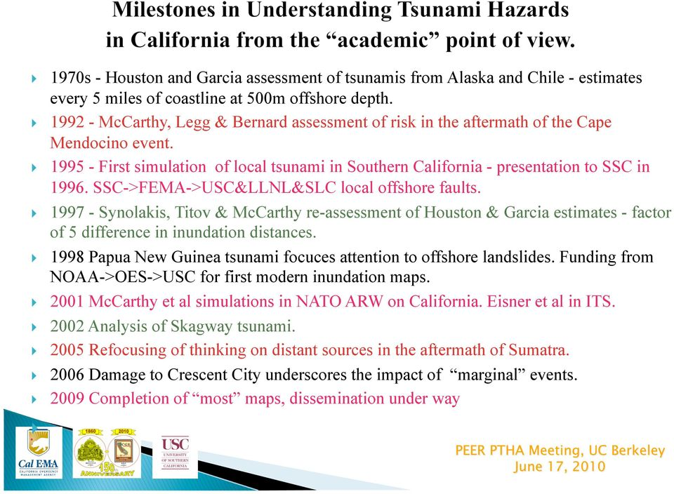SSC->FEMA->USC&LLNL&SLC local offshore faults. 1997 - Synolakis, Titov & McCarthy re-assessment of Houston & Garcia estimates - factor of 5 difference in inundation distances.