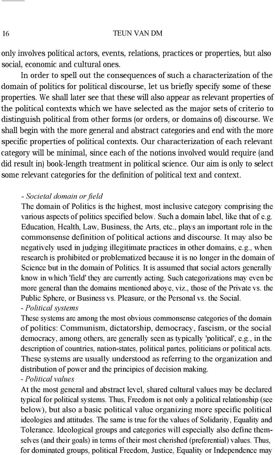 We shall later see that these will also appear as relevant properties of the political contexts which we have selected as the major sets of criterio to distinguish political from other forms (or