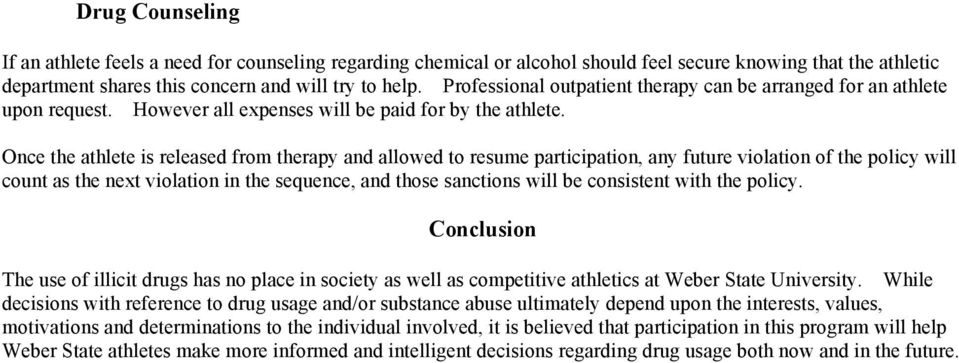 Once the athlete is released from therapy and allowed to resume participation, any future violation of the policy will count as the next violation in the sequence, and those sanctions will be
