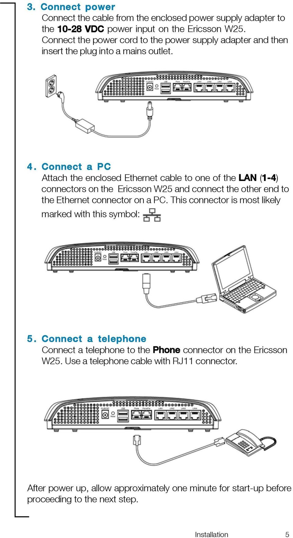 Connect a PC Attach the enclosed Ethernet cable to one of the LAN (1-4 1-4) connectors on the Ericsson W25 and connect the other end to the Ethernet connector on a PC.