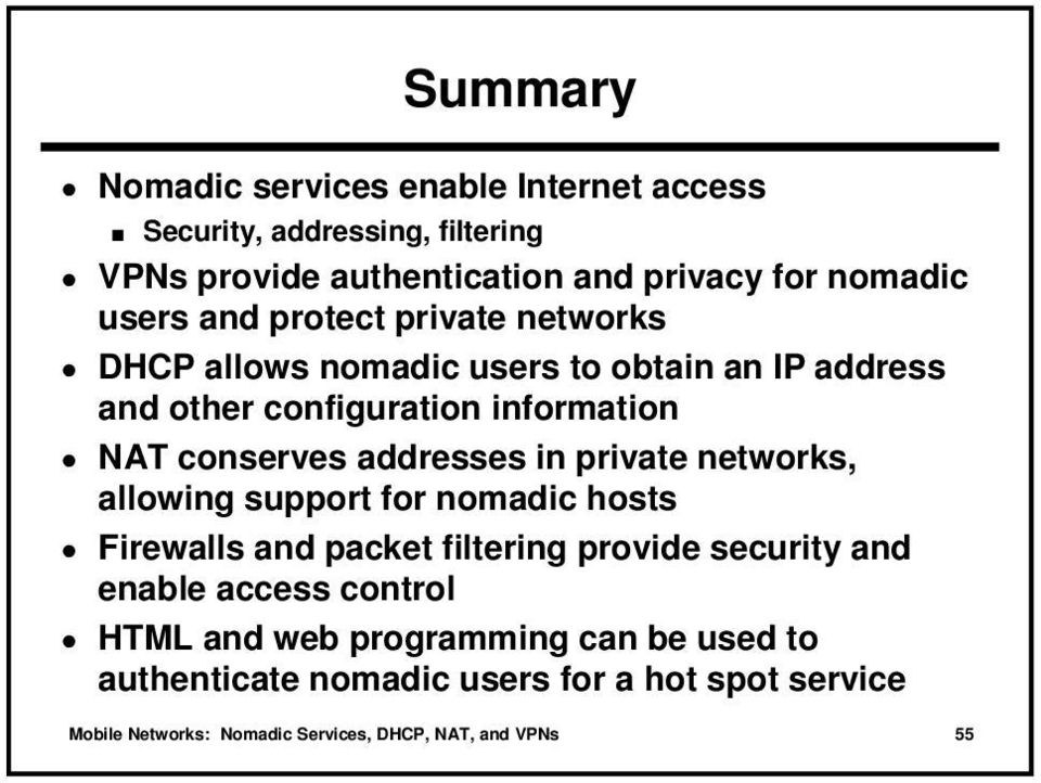 information NAT conserves addresses in private networks, allowing support for nomadic hosts provide security and enable