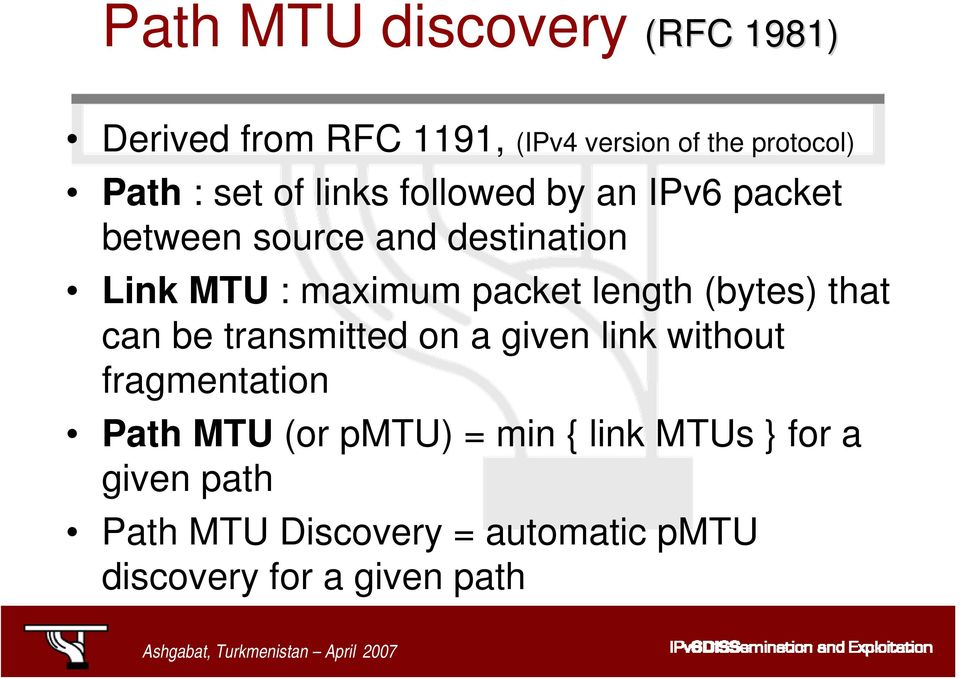 length (bytes) that can be transmitted on a given link without fragmentation Path MTU (or pmtu)