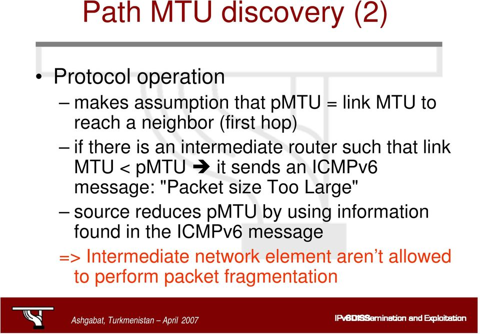"an ICMPv6 message: ""Packet size Too Large"" source reduces pmtu by using information found in"