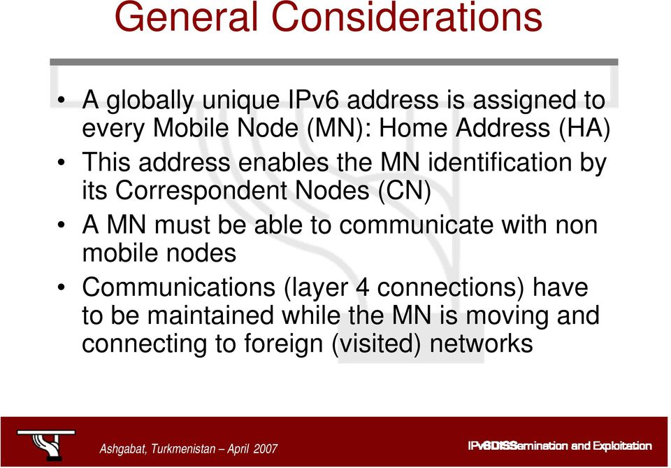 Nodes (CN) A MN must be able to communicate with non mobile nodes Communications (layer 4