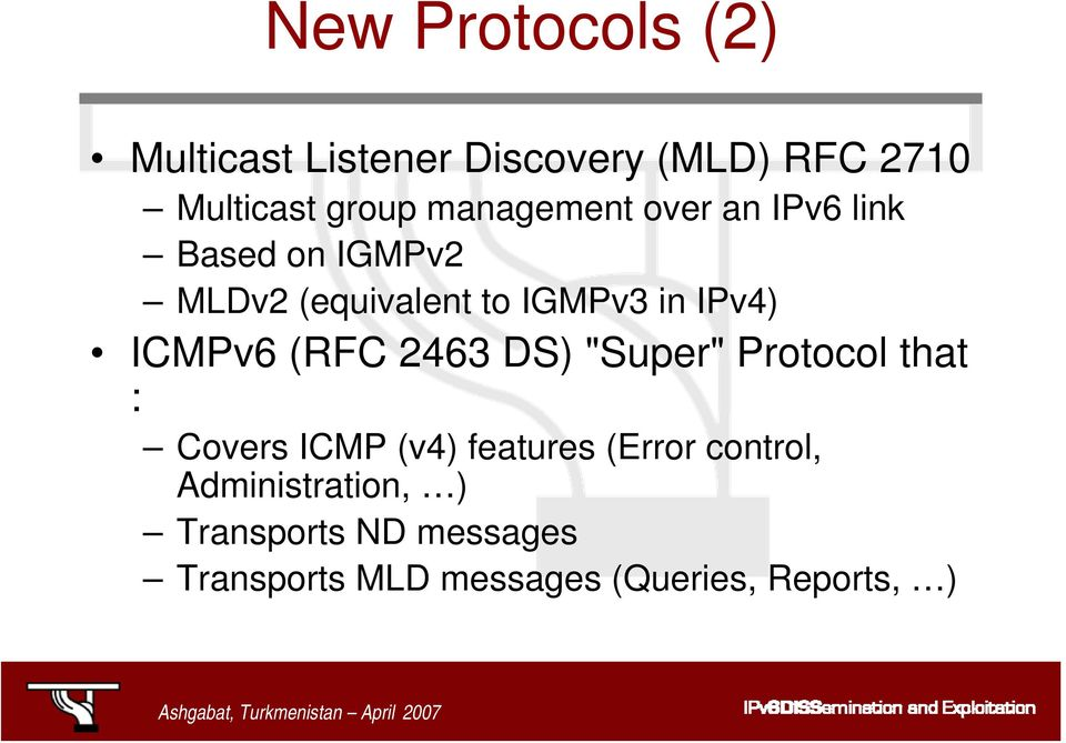 "ICMPv6 (RFC 2463 DS) ""Super"" Protocol that : Covers ICMP (v4) features (Error"
