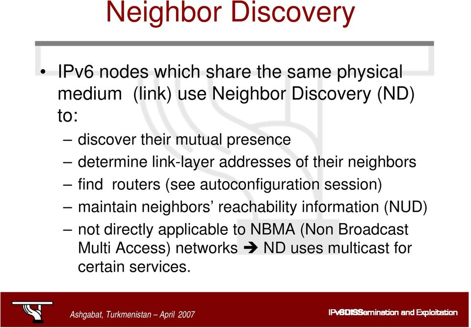 routers (see autoconfiguration session) maintain neighbors reachability information (NUD) not