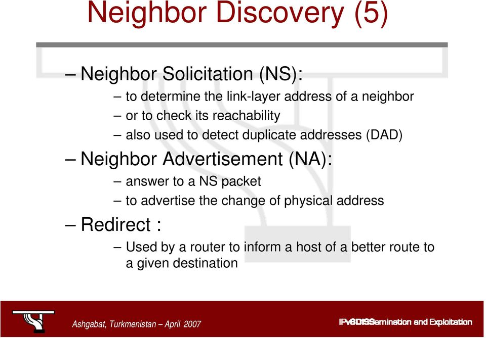 Neighbor Advertisement (NA): Redirect : answer to a NS packet to advertise the change of