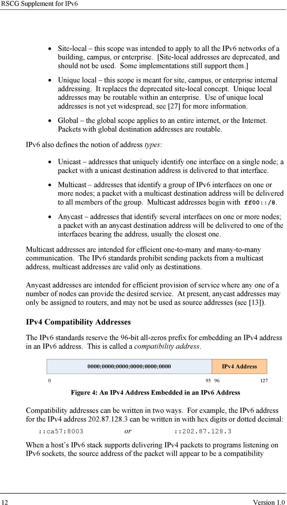 routable within an enterprise Use of unique local addresses is not yet widespread, see [27] for more information Global the global scope applies to an entire internet, or the Internet Packets with