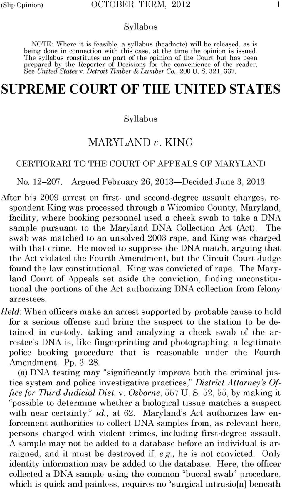 , 200 U. S. 321, 337. SUPREME COURT OF THE UNITED STATES Syllabus MARYLAND v. KING CERTIORARI TO THE COURT OF APPEALS OF MARYLAND No. 12 207.