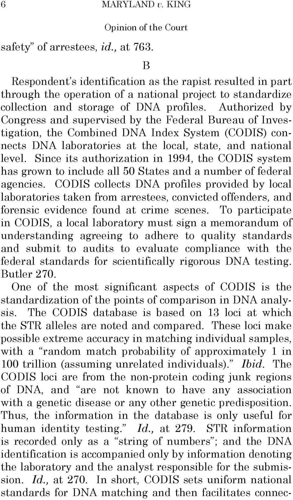 Authorized by Congress and supervised by the Federal Bureau of Investigation, the Combined DNA Index System (CODIS) connects DNA laboratories at the local, state, and national level.