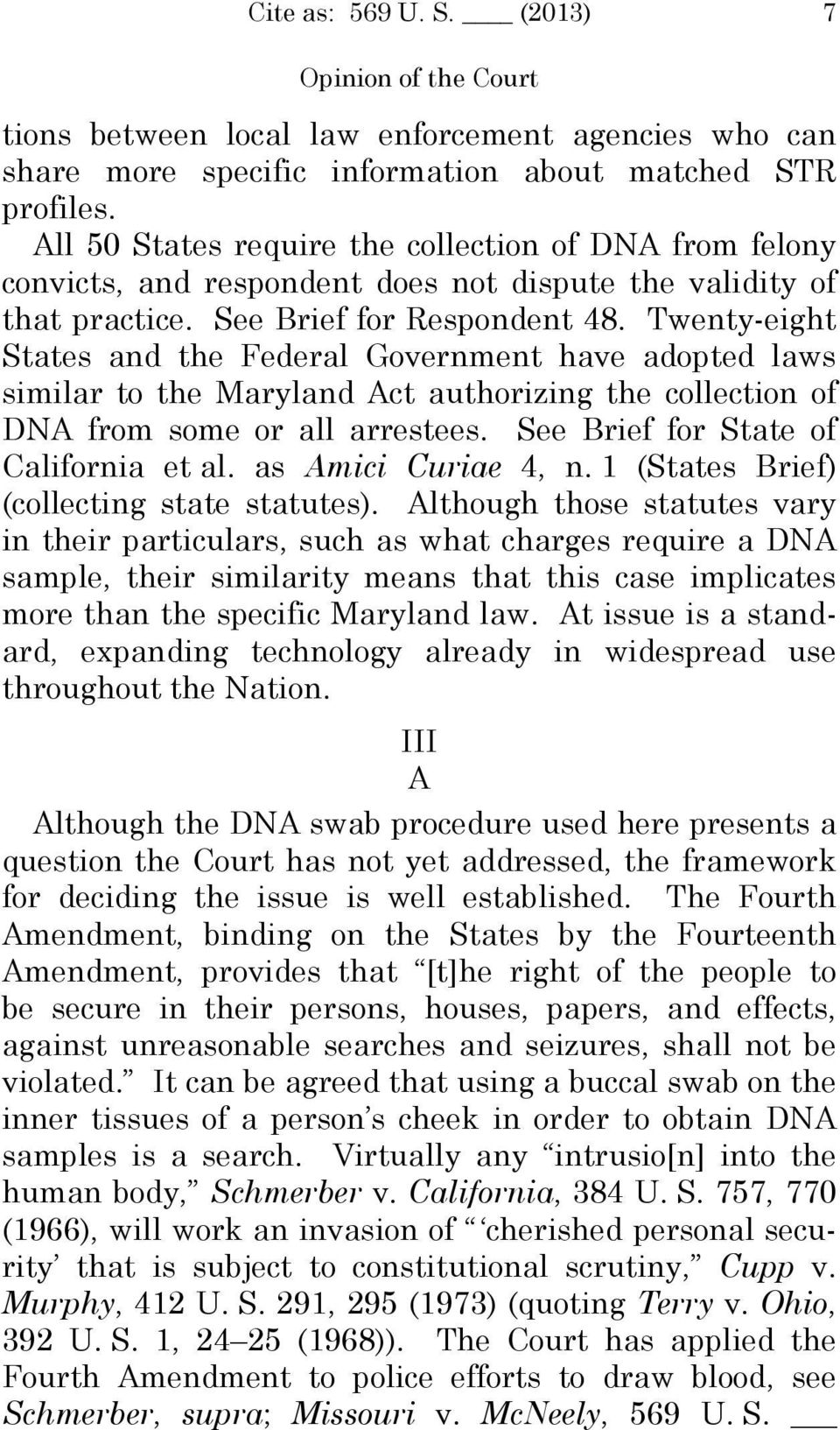 Twenty-eight States and the Federal Government have adopted laws similar to the Maryland Act authorizing the collection of DNA from some or all arrestees. See Brief for State of California et al.