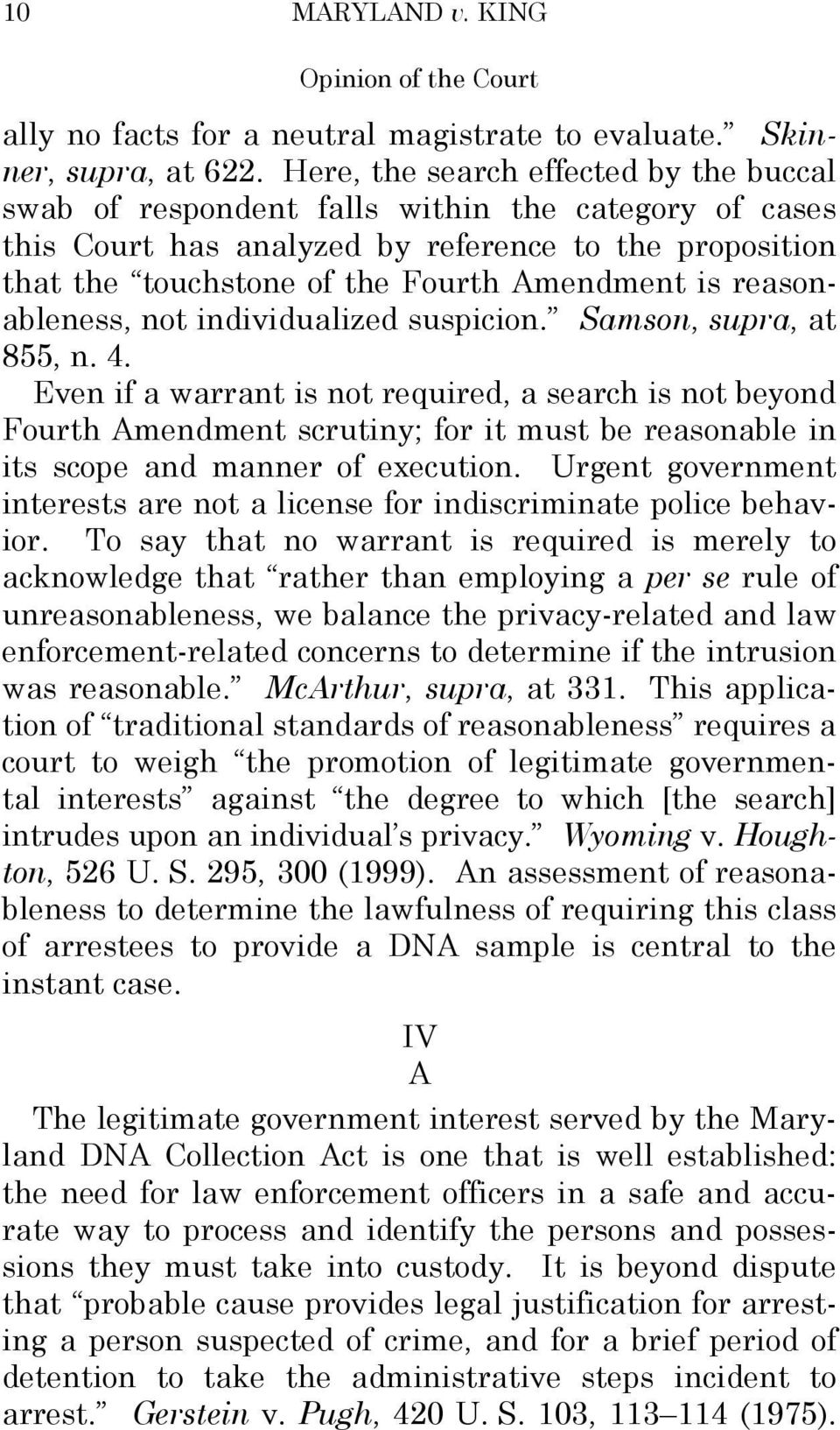 reasonableness, not individualized suspicion. Samson, supra, at 855, n. 4.
