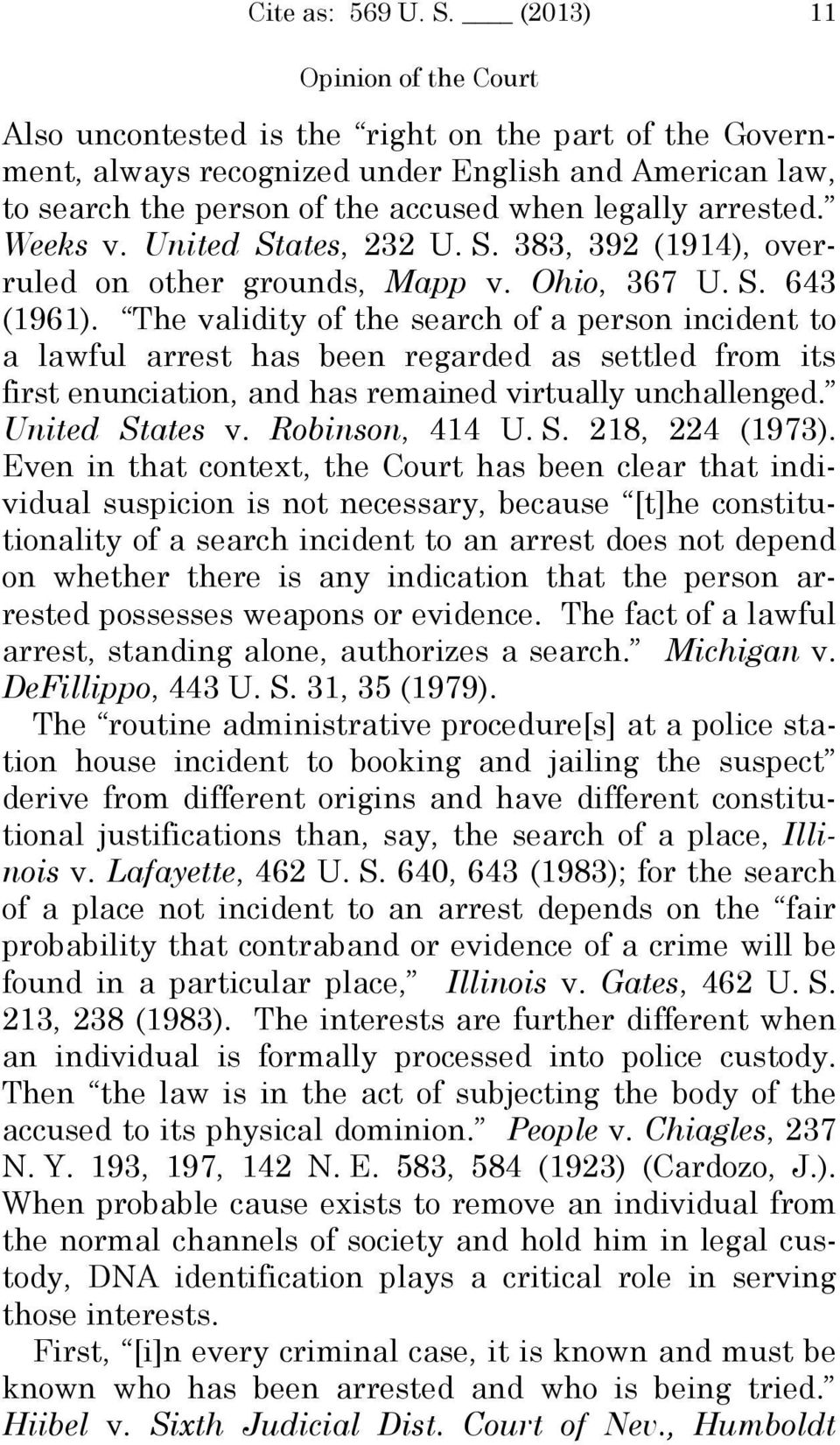 The validity of the search of a person incident to a lawful arrest has been regarded as settled from its first enunciation, and has remained virtually unchallenged. United States v. Robinson, 414 U.