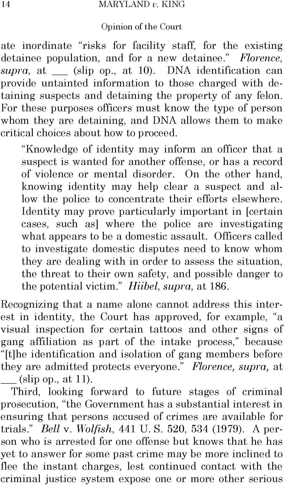 For these purposes officers must know the type of person whom they are detaining, and DNA allows them to make critical choices about how to proceed.