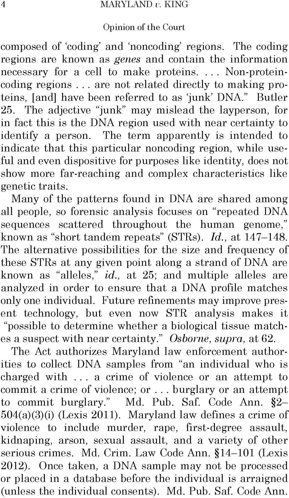 The adjective junk may mislead the layperson, for in fact this is the DNA region used with near certainty to identify a person.